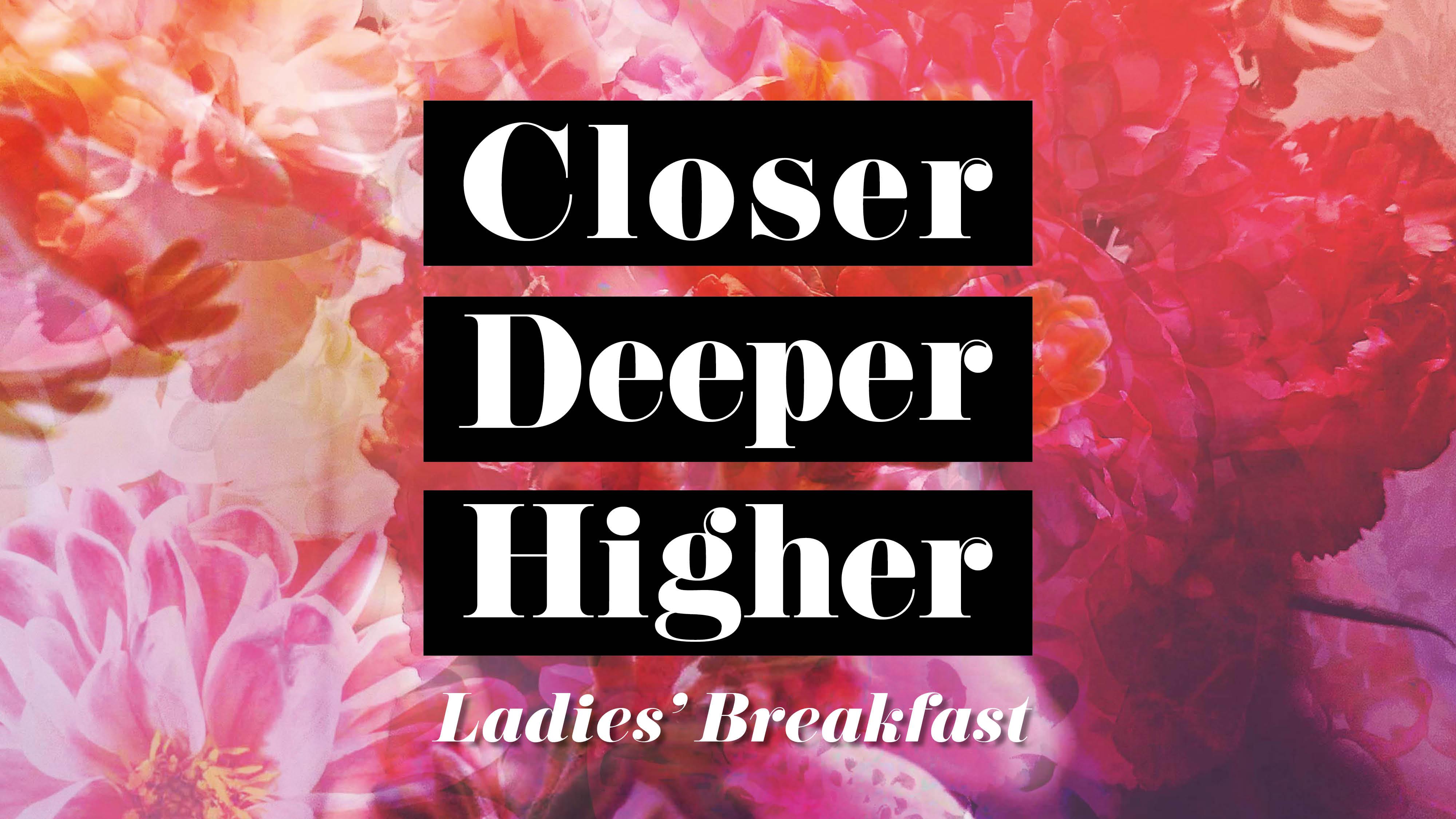 Closer, Deeper, Higher: Ladies Breakfast