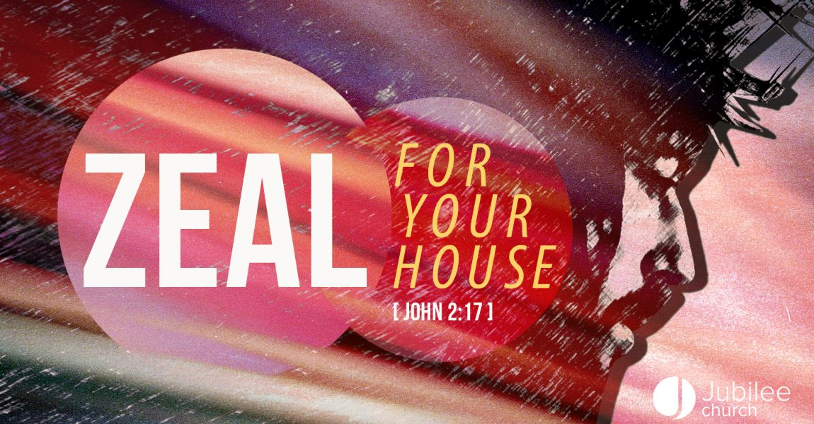 Zeal for Your House Sunday Series