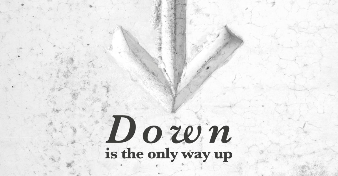 Down is the only way up