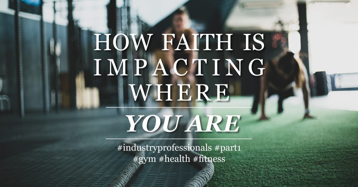 How faith is impacting where you are | Part 1