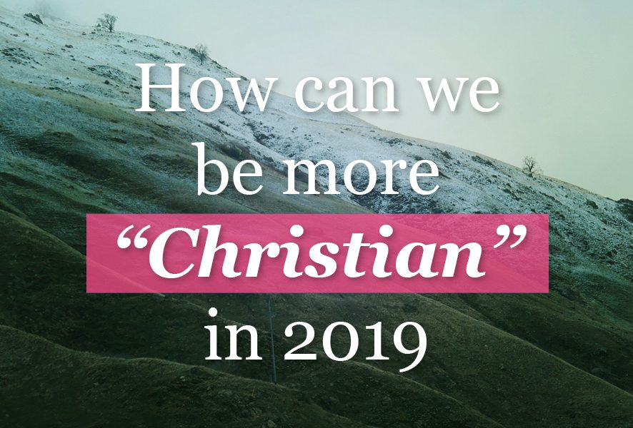 How can we be more Christian in 2019